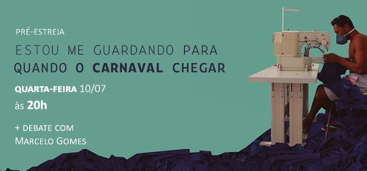 """""""Estou me guardando para quando o carnaval chegar"""" tem pré-estreia no Cinema da Fundaj"""
