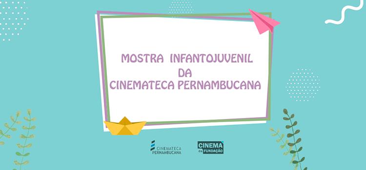 Cinemateca Pernabucana lança Mostra Infantojuvenil