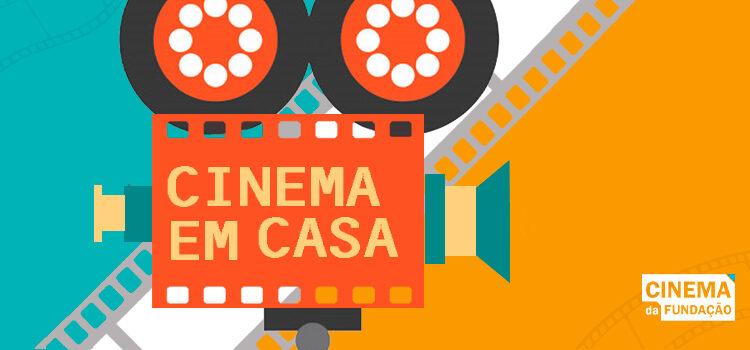 Cinema da Fundação lança Cinema em Casa com exibição de sessões on-line